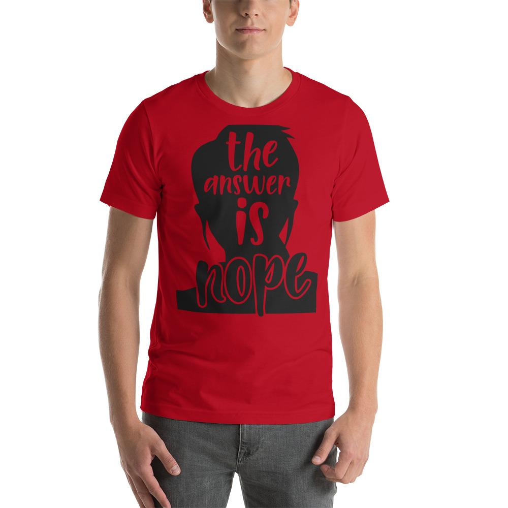 Cool Style Fashion Red / S The Answer Is Nope Funny Printed Short-Sleeve Unisex T-Shirt
