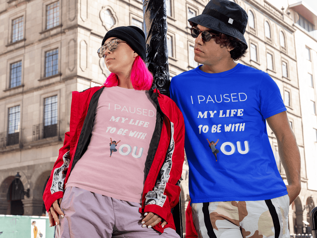 Cool Style Fashion t-shirt I Paused My Life To Be With You Printed Women's short sleeve t-shirt I Paused My Life To Be With You Women's t-shirt | Cool Style Fashions
