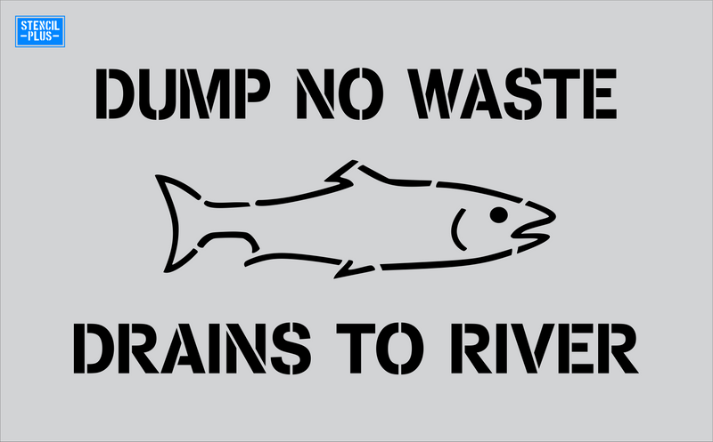 Storm Drain Stencil - Dump No Waste-Fish Image-Drains to River Parking Lot/Pavement Marking Stencil