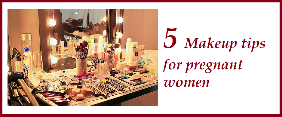 mumsbuddy 5 make up tips for pregnant women