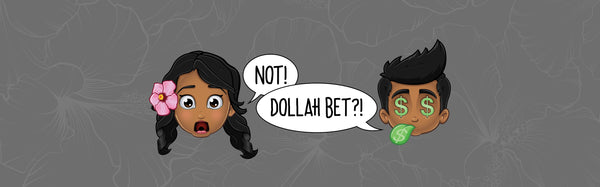 DOLLAH BET?! - PIDGIN Dictionary