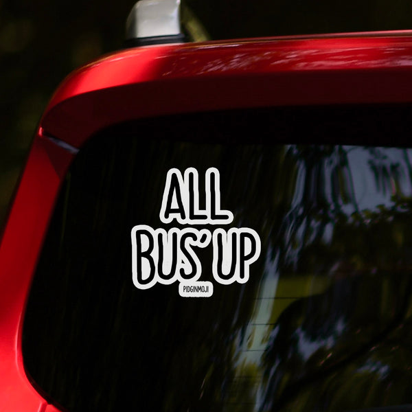 """ALL BUS' UP"" PIDGINMOJI Vinyl Stickah"