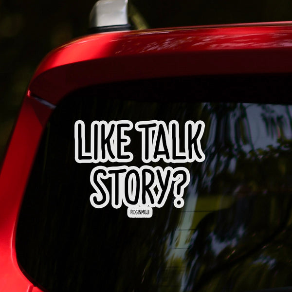 """LIKE TALK STORY?"" PIDGINMOJI Vinyl Stickah"