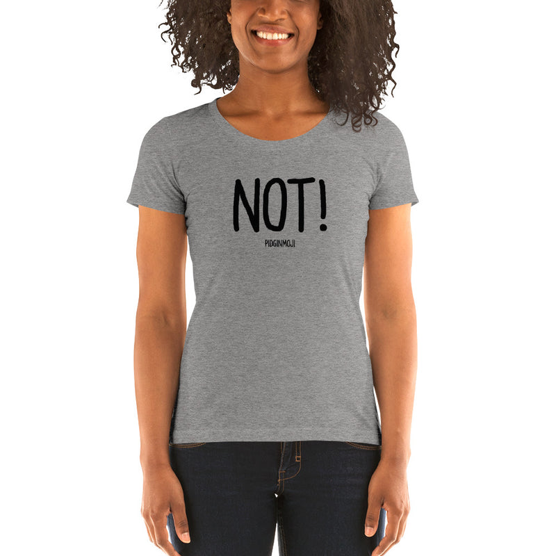 """NOT!"" Women's Pidginmoji Light Short Sleeve T-shirt"