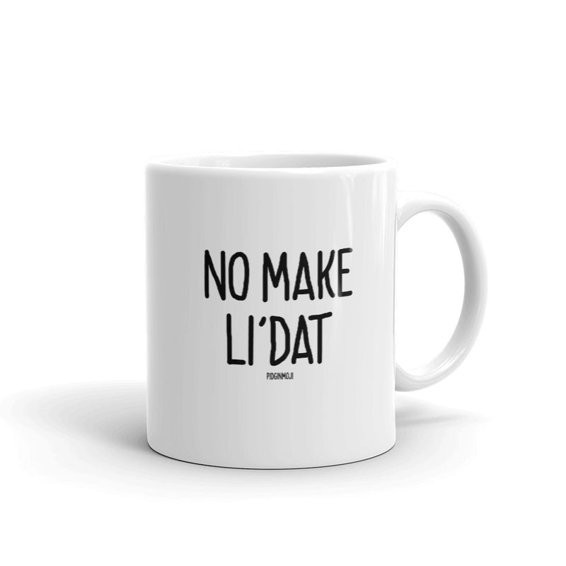 """NO MAKE LI'DAT"" PIDGINMOJI Mug"