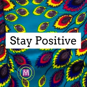 Stay Positive  (2 For $20 Special)
