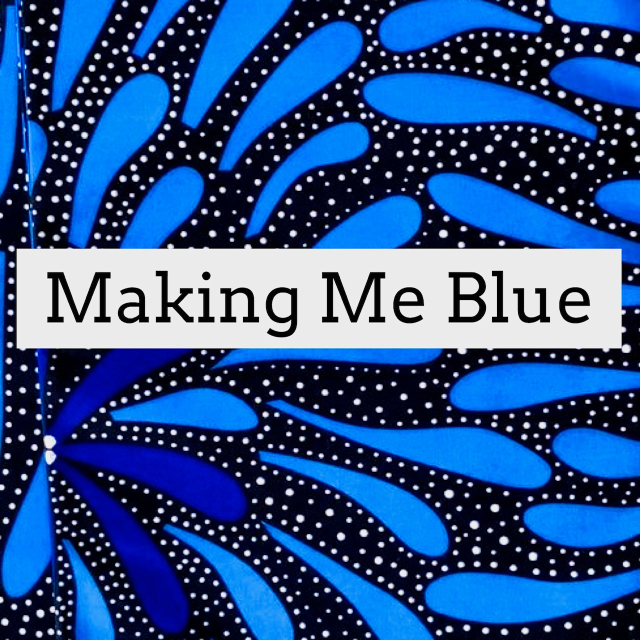 Making Me Blue  (2 For $20 Special)