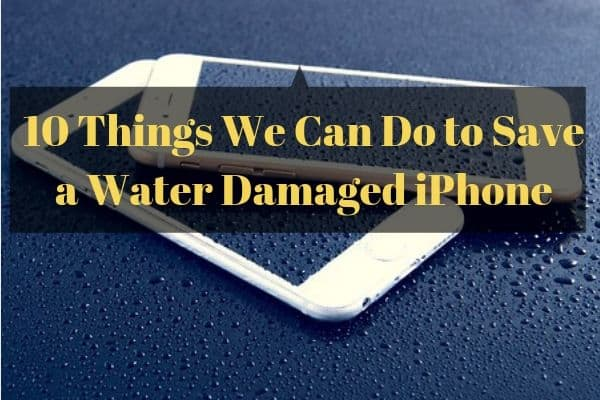 10 Things We Can Do to Save a Water Damaged iPhone