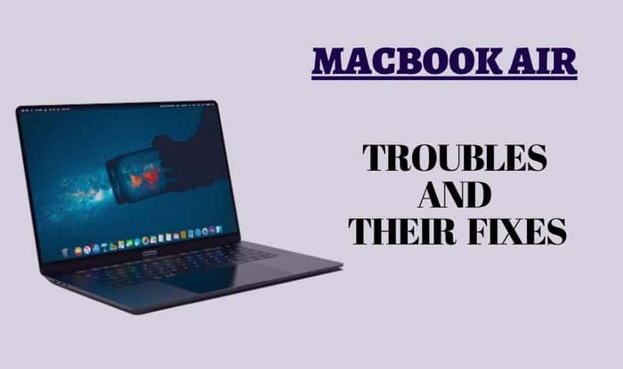 Having Issues With MacBook Air? Find How To Fix Them Right Here!
