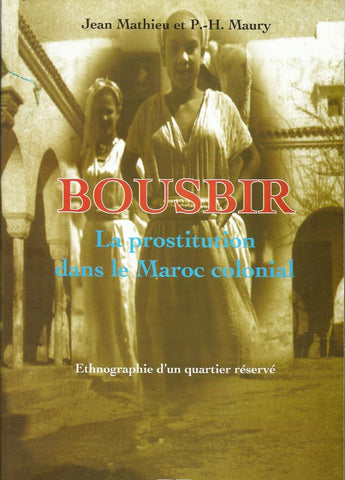 Bousbir: la prostitution dans le Maroc colonial - Mathieu, Jean & P.H. Maury - ketabook maghreb books - SOCIETY