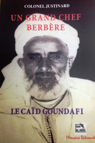 Ketabook:Un grand chef berbère: le caid Goundafi (reprint of the 1951 edition),Justiniard, Leopold Victor