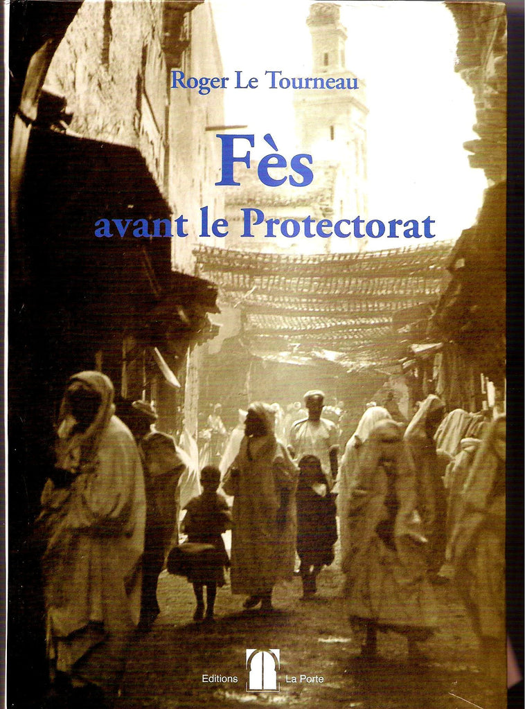 Fès Avant le Protectorat (reprint of the 1949 edition), rare - Roger Le Tourneau - ketabook maghreb books - HISTORY