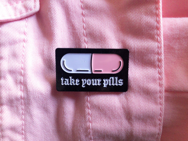 Take Your Pills Pin