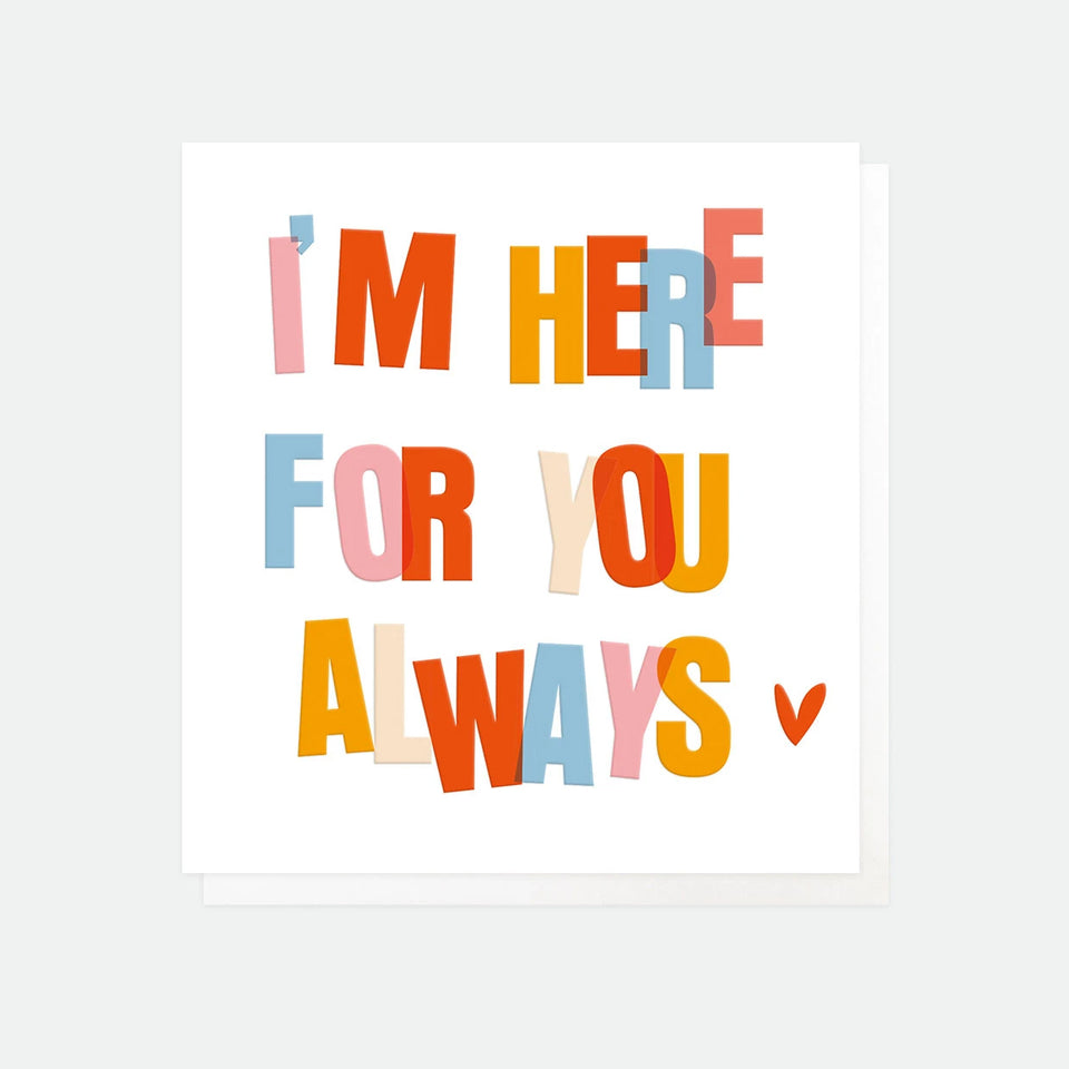 I'm Here For You Always Positive Thoughts Greeting Card - Caroline Gardner