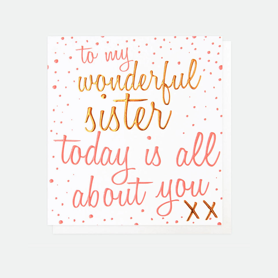 To My Wonderful Sister, Today Is All About You Birthday Card - Carole Gardner