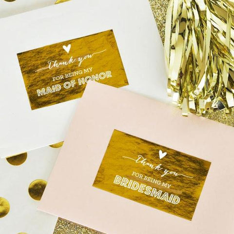 Thank You For Being My Bridesmaid & Maid Of Honor Gold Foil Labels