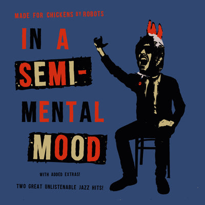 "Made For Chickens By Robots - In A Semi-Mental Mood (7'' Vinyl) (7"" Vinyl-Single)"