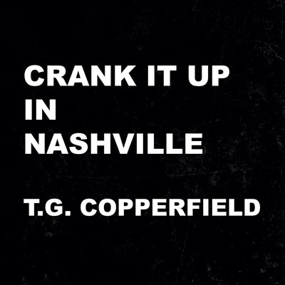T.G. Copperfield - Crank It Up In Nashville (CD) (5871801401497)