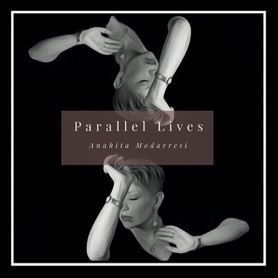 Anahita Modarresi - Parallel Lives (CD) (5871760375961)