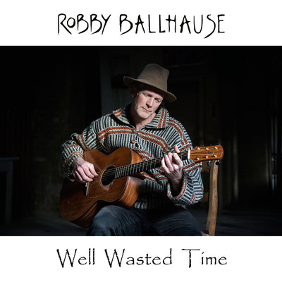 Robby Ballhause - Well Wasted Time (CD)