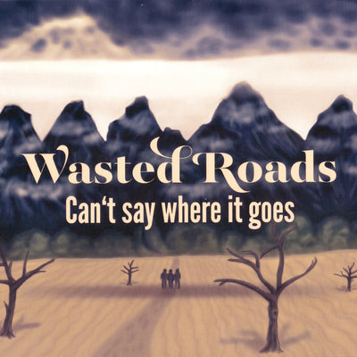 Wasted Roads - Can't Say Where It Goes (CD)