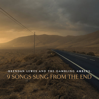 Brendan Lewes And The Gambling Ambers - 9 Songs Sung From The End (CD)