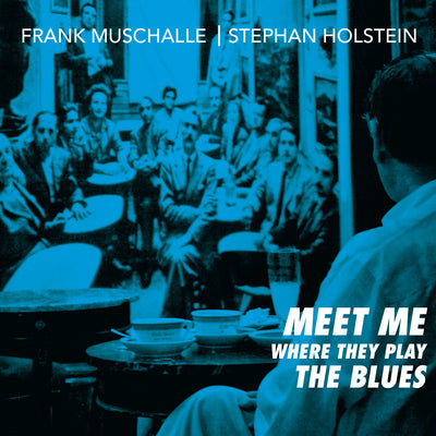 Frank Muschalle, Stephan Holstein - Meet Me Where They Play The Blues (CD)