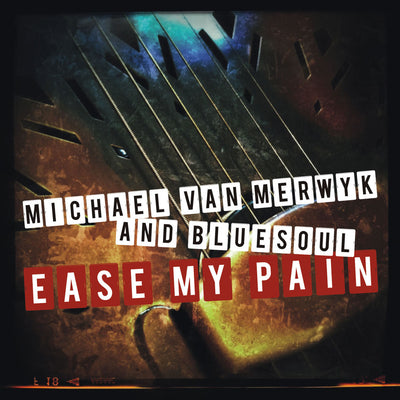 Michael Van Merwyk And Bluesoul - Ease My Pain (CD) (5871745368217)