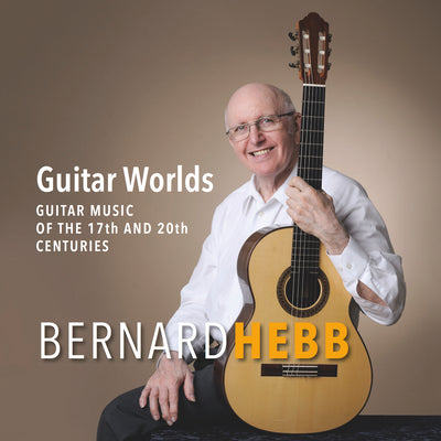 Bernard Hebb - Guitar Worlds (Guitar music from the 17th and 20th century) (CD) (5871761653913)