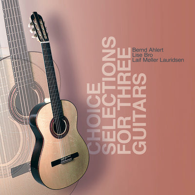 Bernd Ahlert, Lise Bro, Laif Møller Lauridsen - Choice Selections For Three Guitars (CD) (5871771811993)