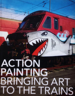 Action Painting - Bringing Art To The Trains - Graffiti Book