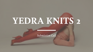 YEDRA KNITS 2: SUBMISSION CALL