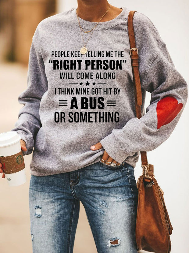 People Keep Telling Me The Right Person Will Come Sweatshirt