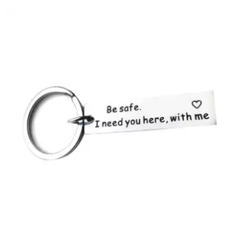 Be safe. I need you here, with me Key Chain