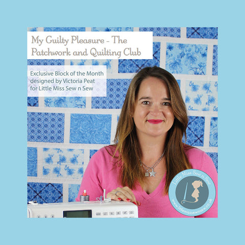 Victoria Peat & Little Miss Sew n Sew - My Guilty Pleasure Patchwork an Quilting Club