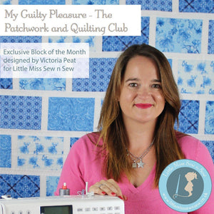 My Guilty Pleasure - The Patchwork and Quilting Club - Monthly Subscription-Little Miss Sew n Sew