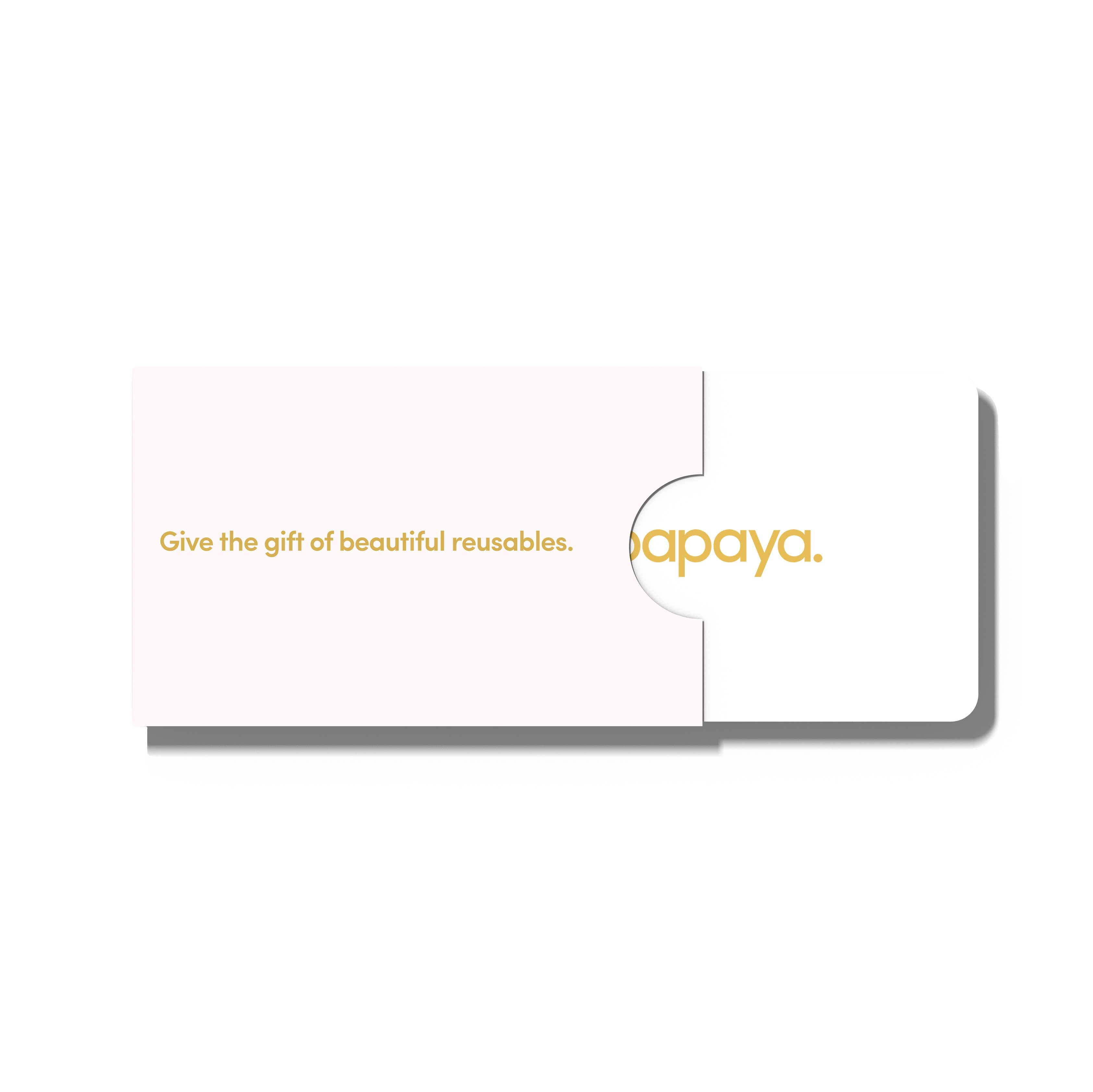 Papaya gift card in card holder that says give the gift of beautiful reusables