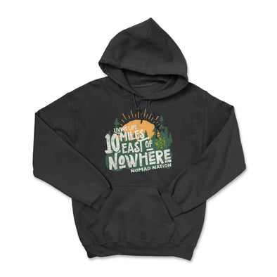 10 Miles East of Nowhere Hoodie