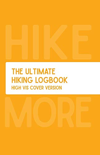 The Ultimate Hiking Logbook: High Visibility Cover