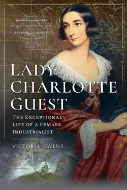 Lady Charlotte Guest - The Exceptional Life of a Female Industrialist