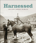 Harnessed – Colliery Horses in Wales
