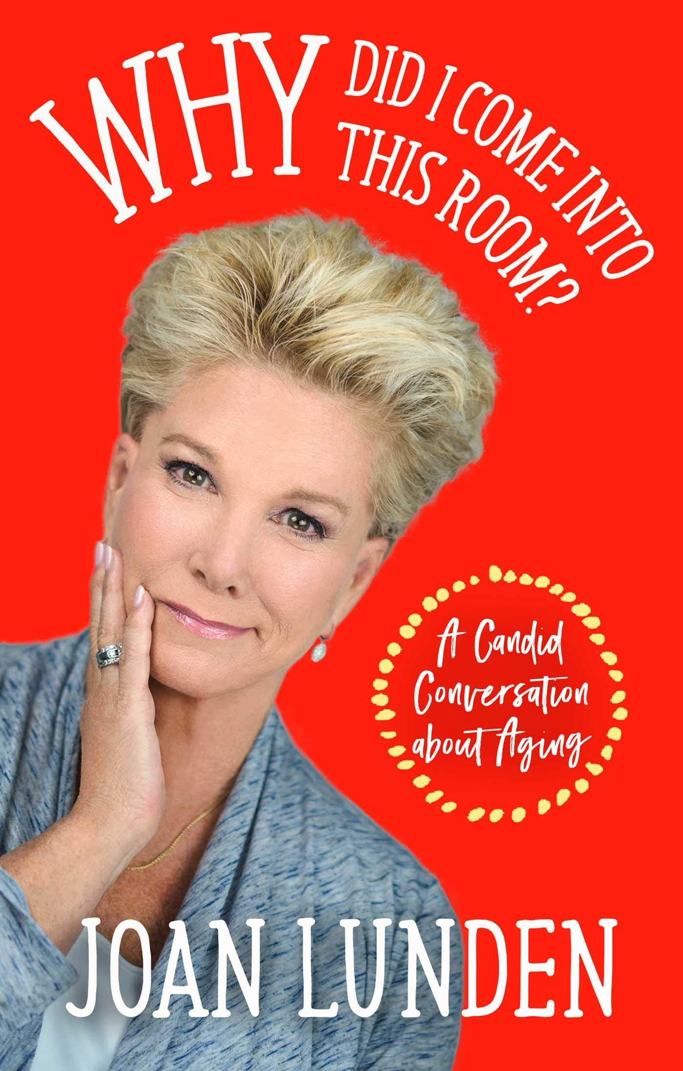 Why Did I Come Into This Room? By Joan Lunden