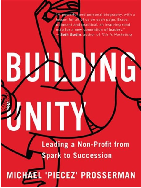 Building Unity: Leading a Non-Profit from Spark to Succession by Michael Prosserman