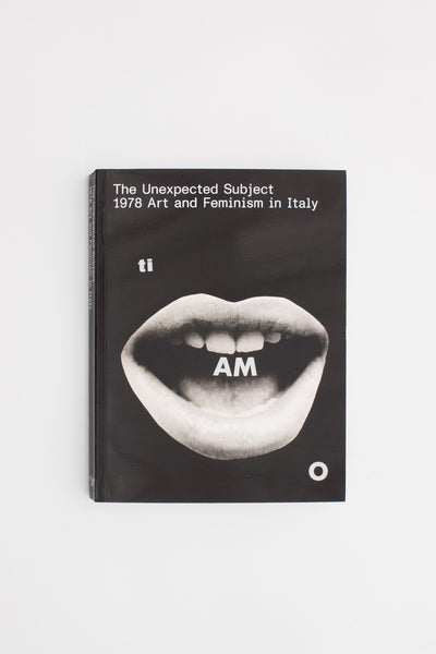 The Unexpected Subject 1978 Art and Feminism in Italy - Marco Scotini and Raffaella Perna