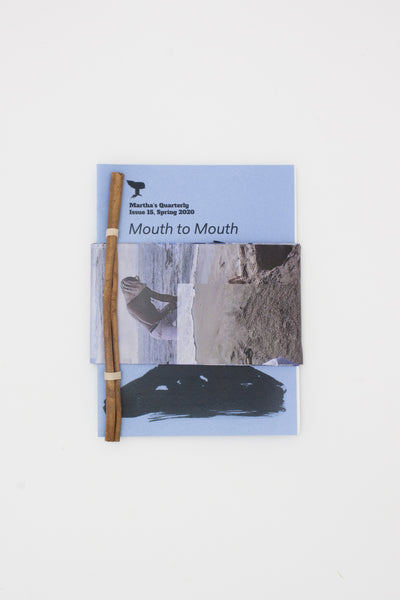 Martha's Quarterly, No. 15 (Spring 2020): Mouth to Mouth