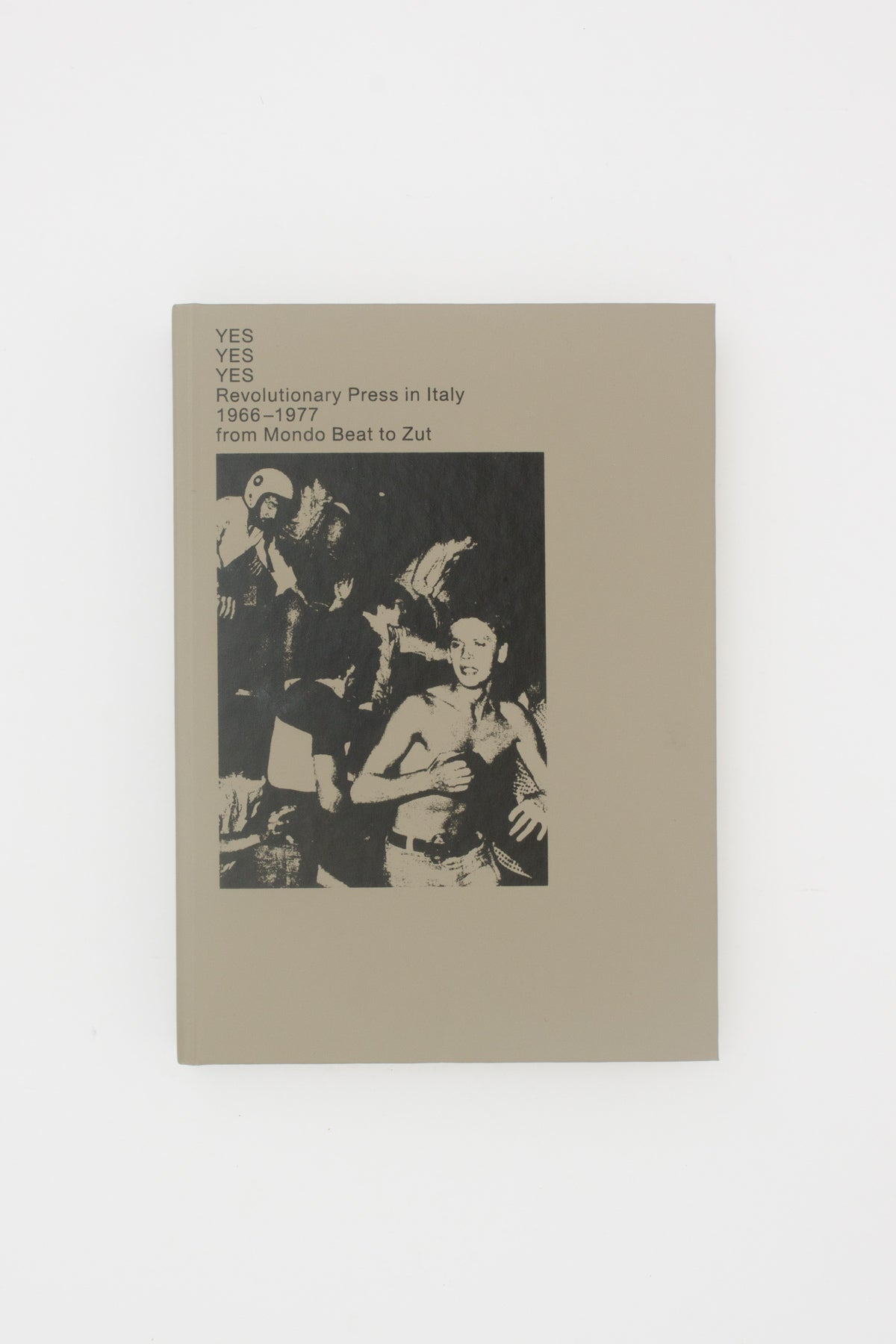 Yes Yes Yes Revolutionary Press In Italy 1966-1977 From Mondo Beat To Zut -  E. De Donno ; A. Martegani Eds.