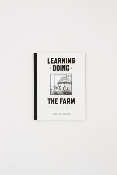 Learning by Doing at the Farm: Craft, Science and Counterculture in Modern California - Robert Kett & Anna Kryczka