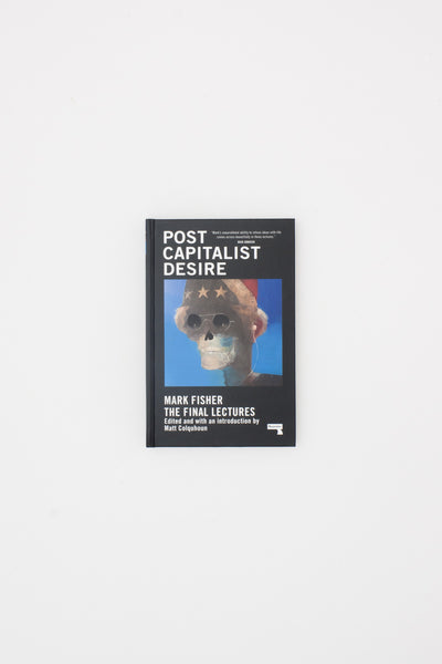 Postcapitalist Desire: The Final Lectures - Mark Fisher