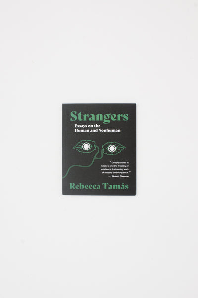 Strangers - Essays on the Human and Nonhuman - Rebecca Tamás