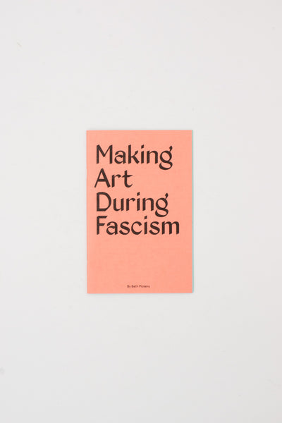 Making Art During Fascism - Beth Pickens